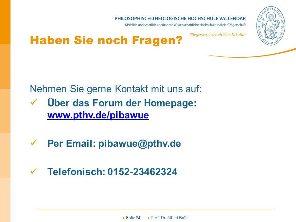 ● Folie 24 ● Prof. Dr. Albert Brühl Haben Sie noch Fragen? Nehmen Sie gerne Kontakt mit uns auf: Über das Forum der Homepage: www.pthv.de/pibawue www.