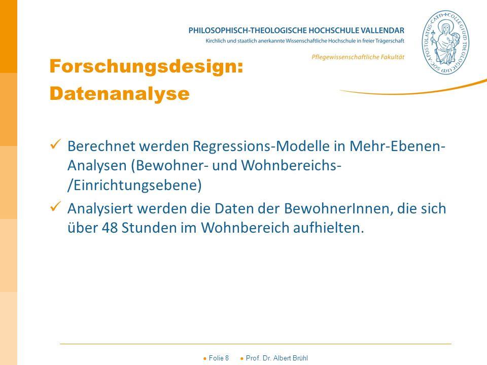 ● Folie 8 ● Prof. Dr. Albert Brühl Forschungsdesign: Datenanalyse Berechnet werden Regressions-Modelle in Mehr-Ebenen- Analysen (Bewohner- und Wohnber