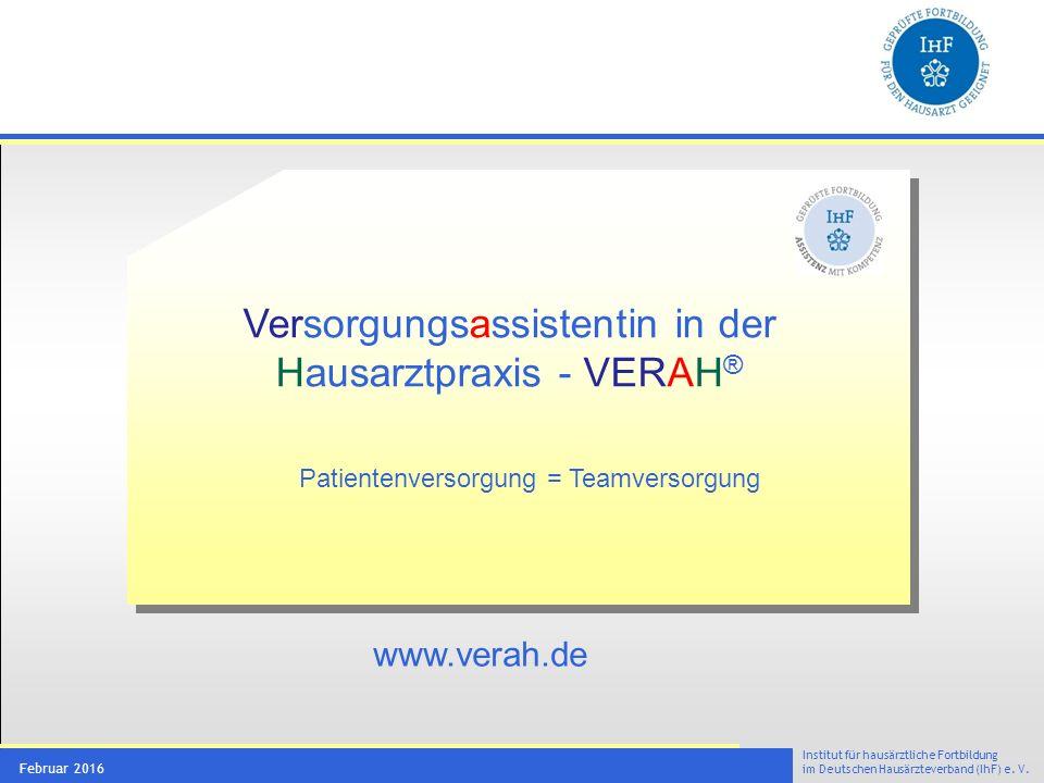 Institut für hausärztliche Fortbildung im Deutschen Hausärzteverband (IhF) e. V. Februar 2016 Versorgungsassistentin in der Hausarztpraxis - VERAH ® P