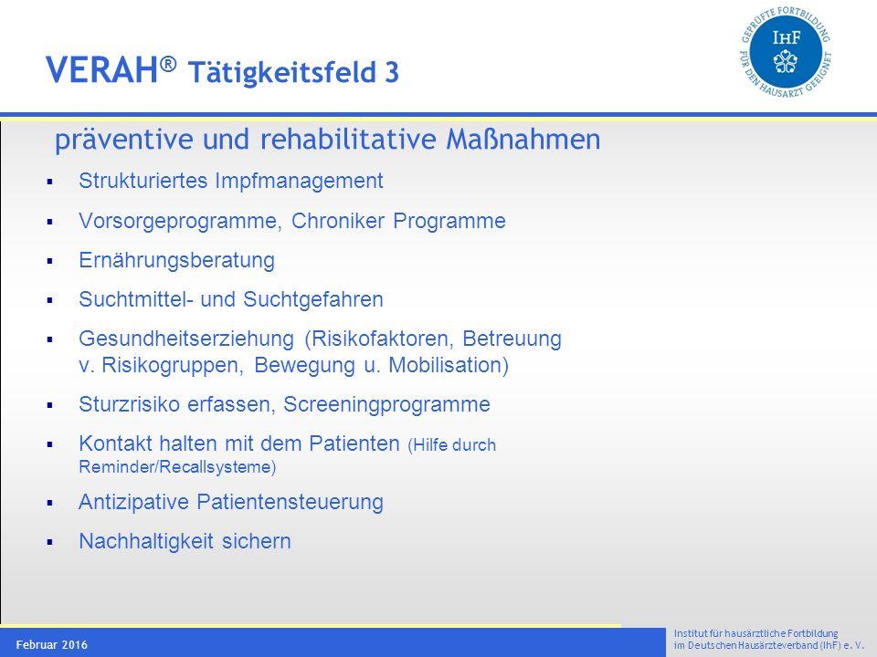 Institut für hausärztliche Fortbildung im Deutschen Hausärzteverband (IhF) e. V. Februar 2016 VERAH ® Tätigkeitsfeld 3 präventive und rehabilitative M