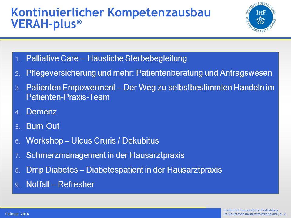 Institut für hausärztliche Fortbildung im Deutschen Hausärzteverband (IhF) e. V. Februar 2016 1. Palliative Care – Häusliche Sterbebegleitung 2. Pfleg