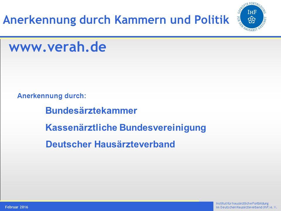 Institut für hausärztliche Fortbildung im Deutschen Hausärzteverband (IhF) e. V. Februar 2016 Anerkennung durch Kammern und Politik www.verah.de Anerk