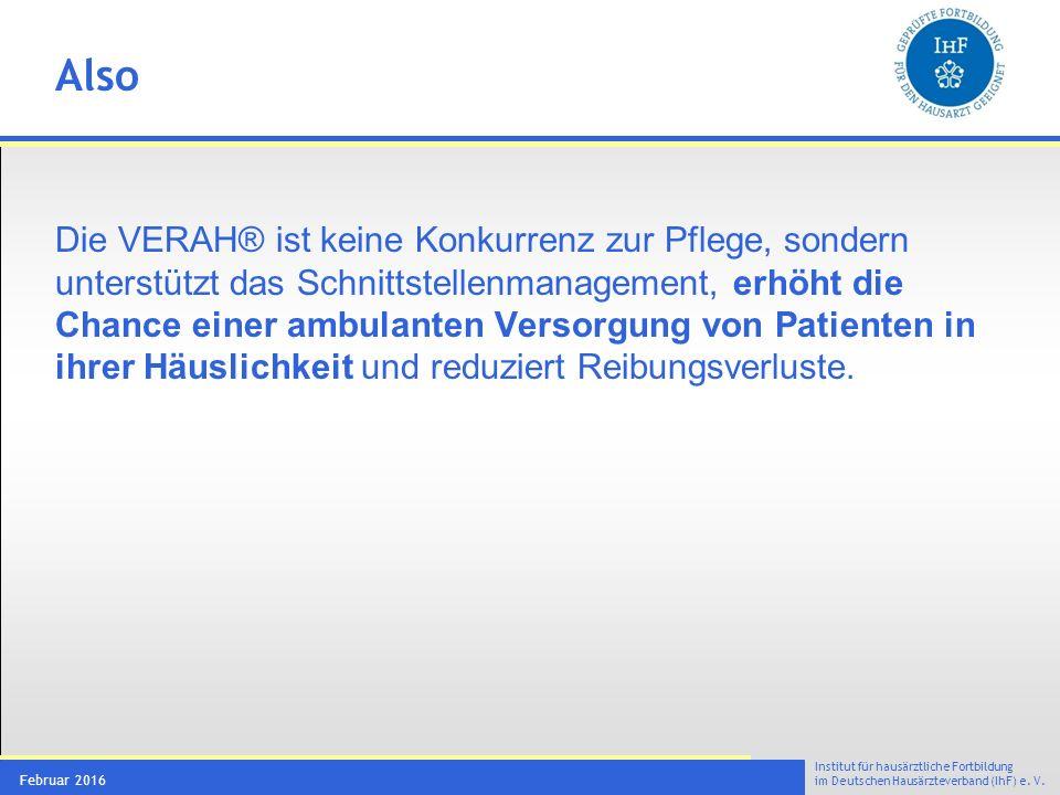 Institut für hausärztliche Fortbildung im Deutschen Hausärzteverband (IhF) e. V. Februar 2016 Also Die VERAH® ist keine Konkurrenz zur Pflege, sondern