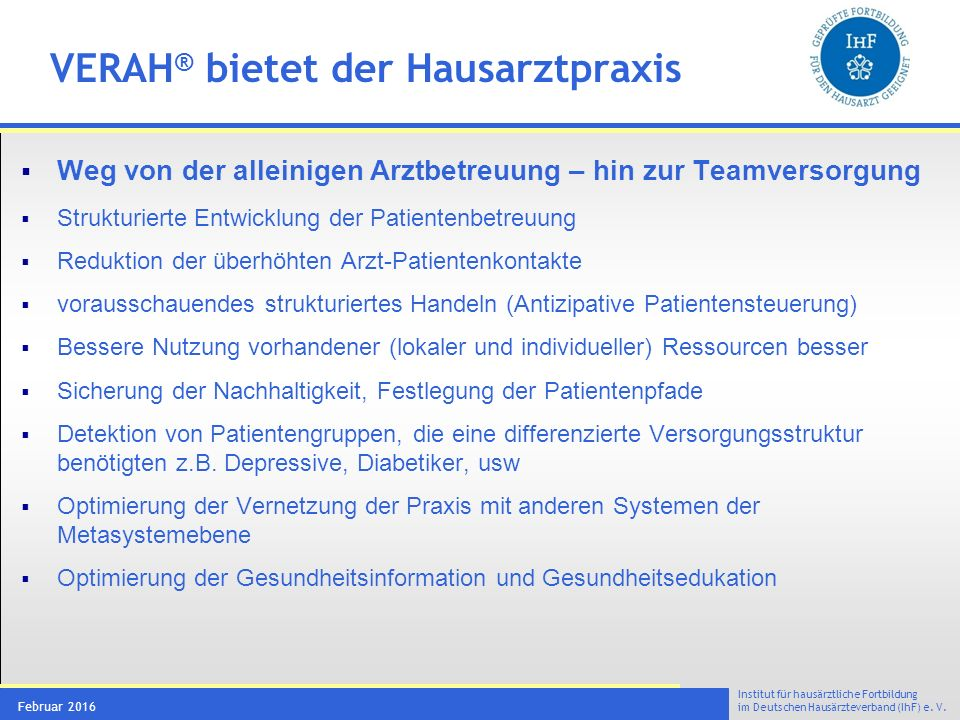 Institut für hausärztliche Fortbildung im Deutschen Hausärzteverband (IhF) e. V. Februar 2016  Weg von der alleinigen Arztbetreuung – hin zur Teamver