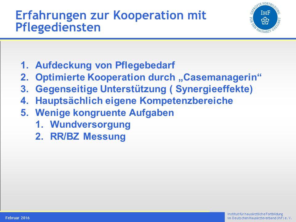 Institut für hausärztliche Fortbildung im Deutschen Hausärzteverband (IhF) e. V. Februar 2016 Erfahrungen zur Kooperation mit Pflegediensten 1.Aufdeck