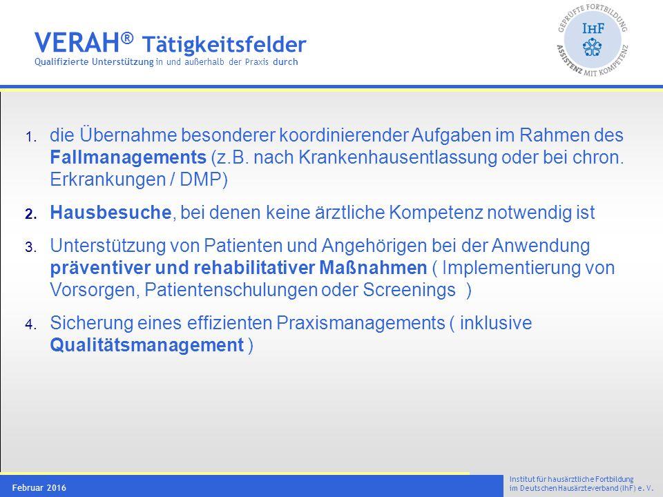 Institut für hausärztliche Fortbildung im Deutschen Hausärzteverband (IhF) e. V. Februar 2016 VERAH ® Tätigkeitsfelder Qualifizierte Unterstützung in