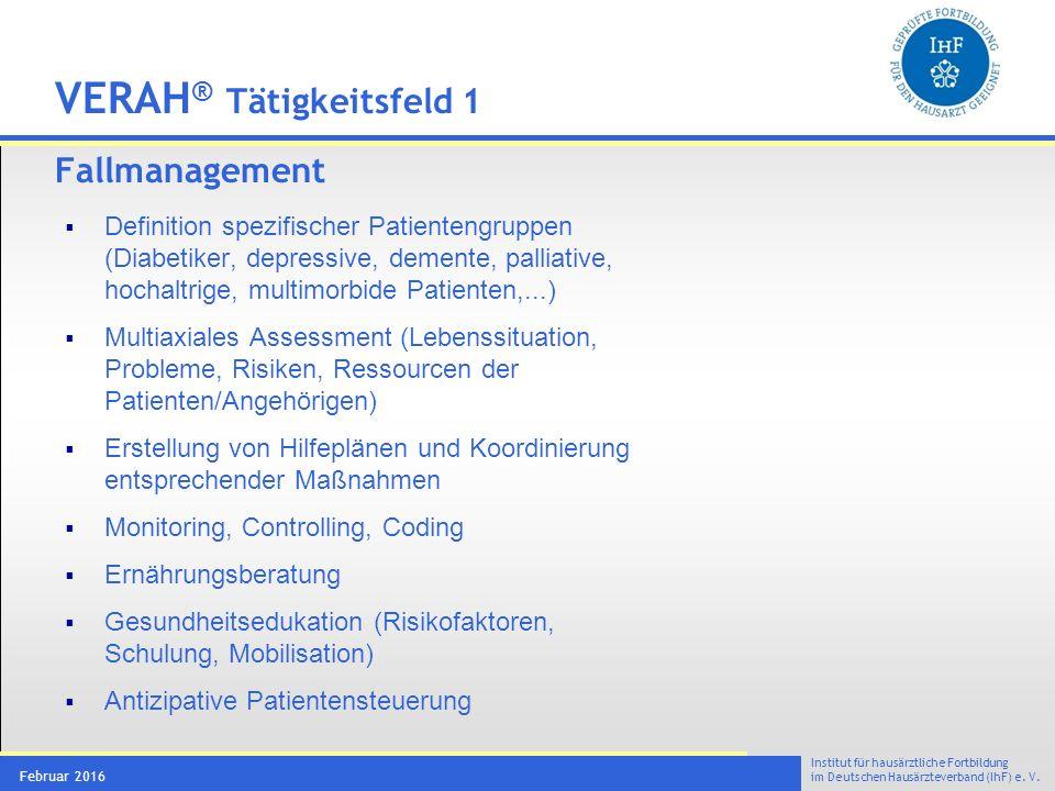 Institut für hausärztliche Fortbildung im Deutschen Hausärzteverband (IhF) e. V. Februar 2016 VERAH ® Tätigkeitsfeld 1 Fallmanagement  Definition spe