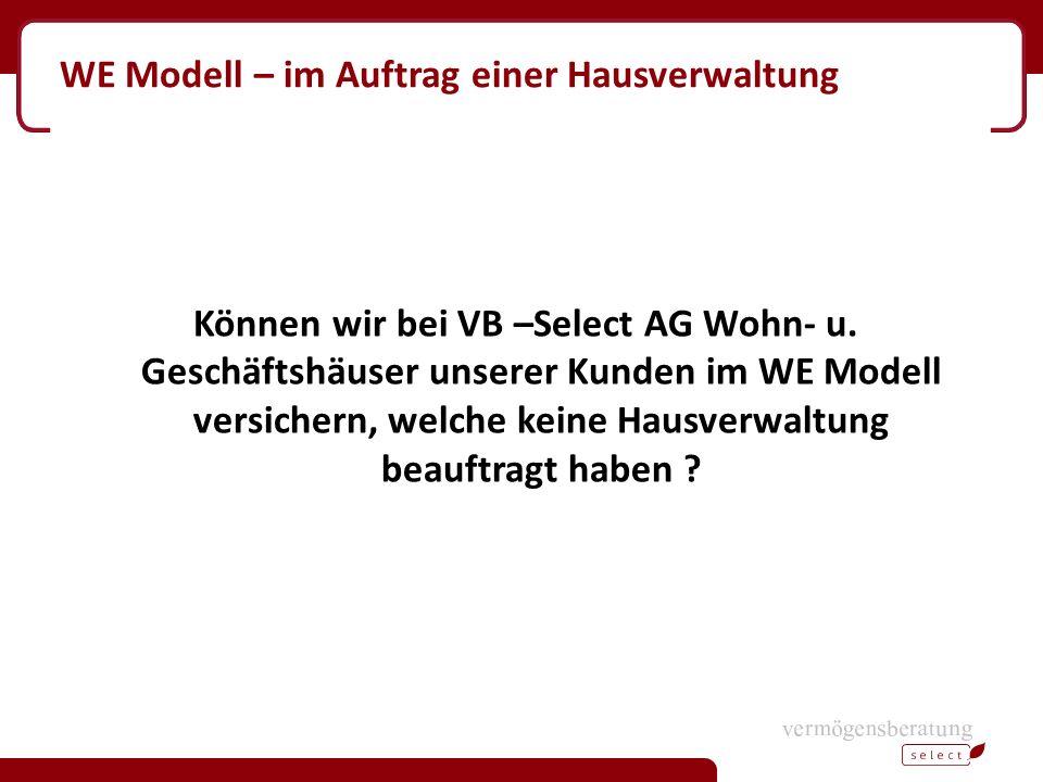 WE Modell – im Auftrag einer Hausverwaltung Können wir bei VB –Select AG Wohn- u. Geschäftshäuser unserer Kunden im WE Modell versichern, welche keine