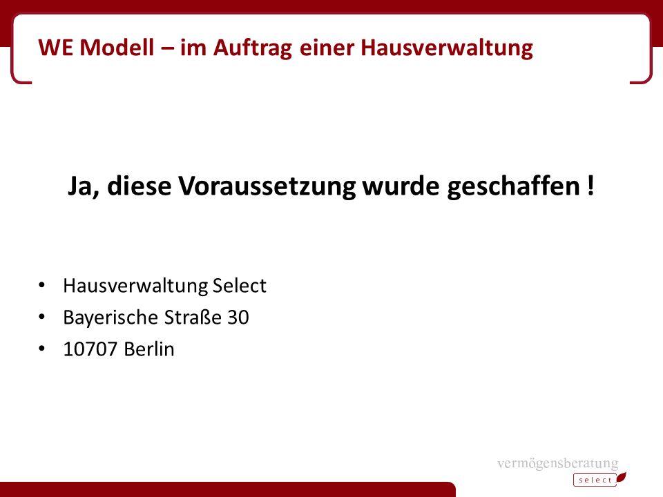 WE Modell – im Auftrag einer Hausverwaltung Ja, diese Voraussetzung wurde geschaffen ! Hausverwaltung Select Bayerische Straße 30 10707 Berlin
