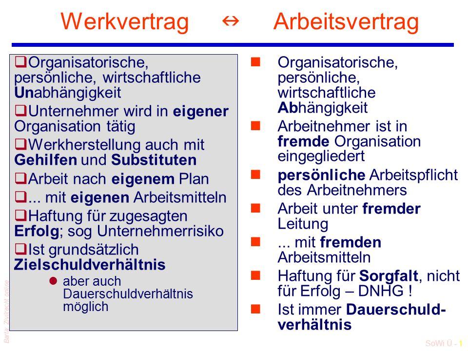 SoWi Ü - 1 Barta: Zivilrecht online Werkvertrag Arbeitsvertrag qOrganisatorische, persönliche, wirtschaftliche Unabhängigkeit qUnternehmer wird in eig