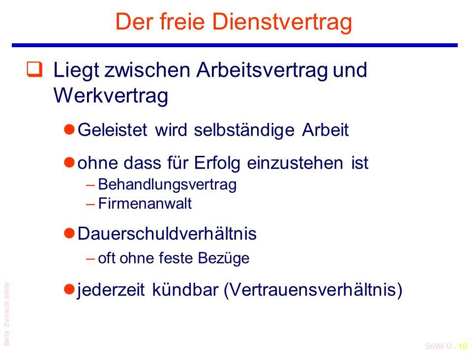 SoWi Ü - 10 Barta: Zivilrecht online Der freie Dienstvertrag qLiegt zwischen Arbeitsvertrag und Werkvertrag lGeleistet wird selbständige Arbeit lohne