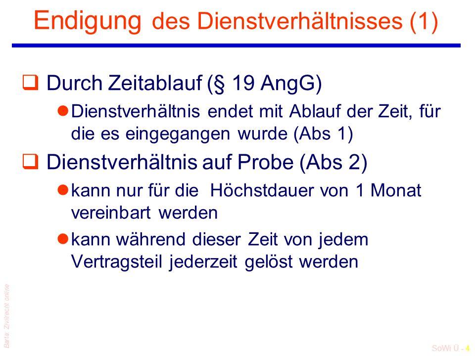 SoWi Ü - 4 Barta: Zivilrecht online Endigung des Dienstverhältnisses (1) qDurch Zeitablauf (§ 19 AngG) lDienstverhältnis endet mit Ablauf der Zeit, fü