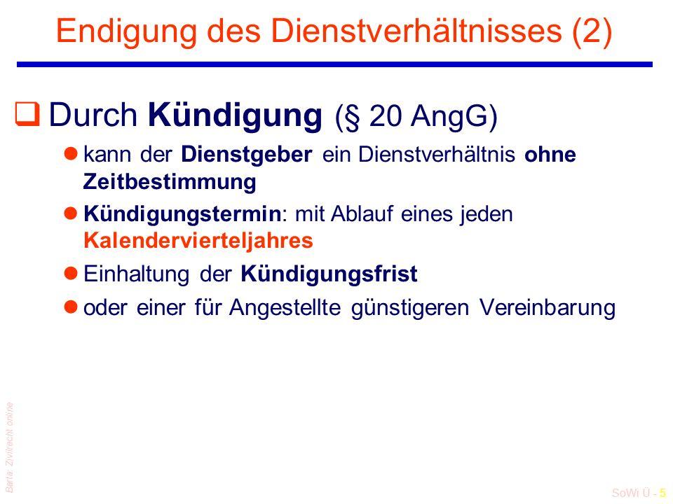 SoWi Ü - 5 Barta: Zivilrecht online Endigung des Dienstverhältnisses (2) qDurch Kündigung (§ 20 AngG) lkann der Dienstgeber ein Dienstverhältnis ohne