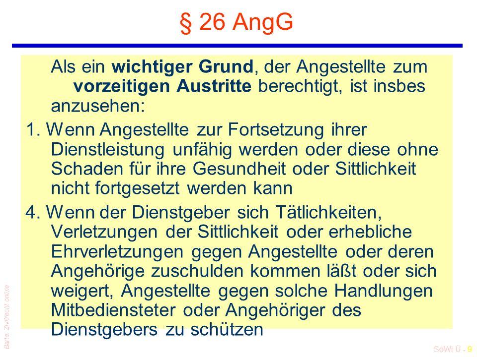 SoWi Ü - 9 Barta: Zivilrecht online § 26 AngG Als ein wichtiger Grund, der Angestellte zum vorzeitigen Austritte berechtigt, ist insbes anzusehen: 1.