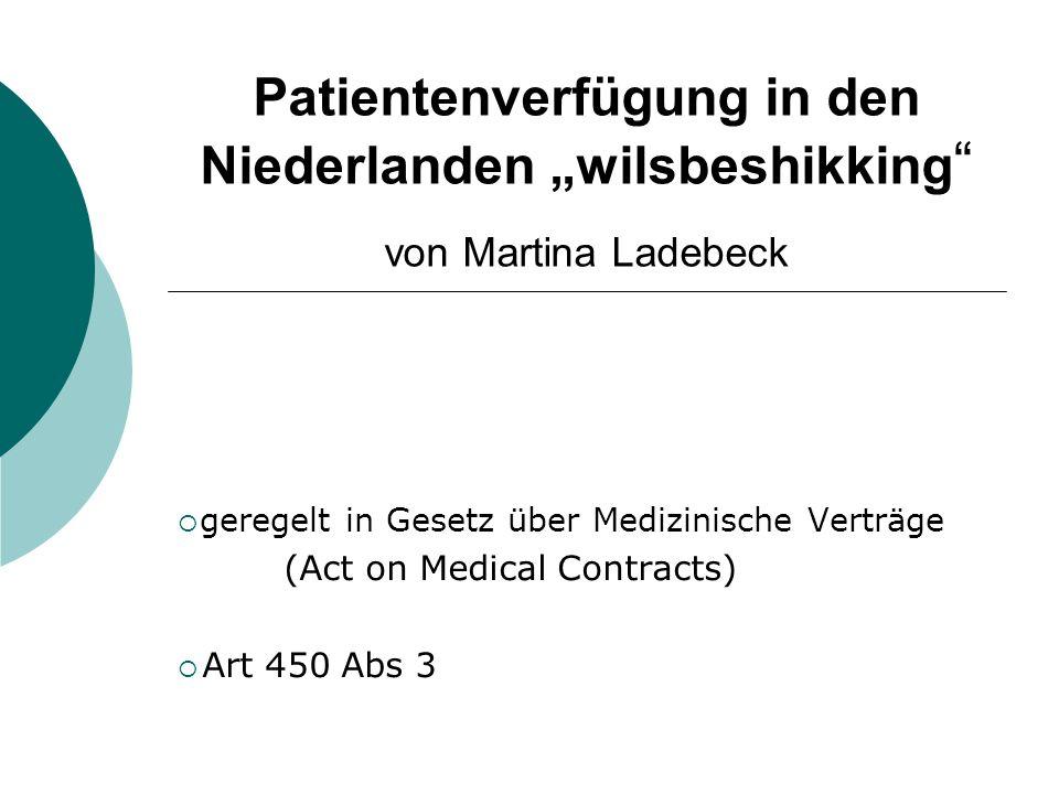 """Patientenverfügung in den Niederlanden """"wilsbeshikking """" von Martina Ladebeck  geregelt in Gesetz über Medizinische Verträge (Act on Medical Contract"""