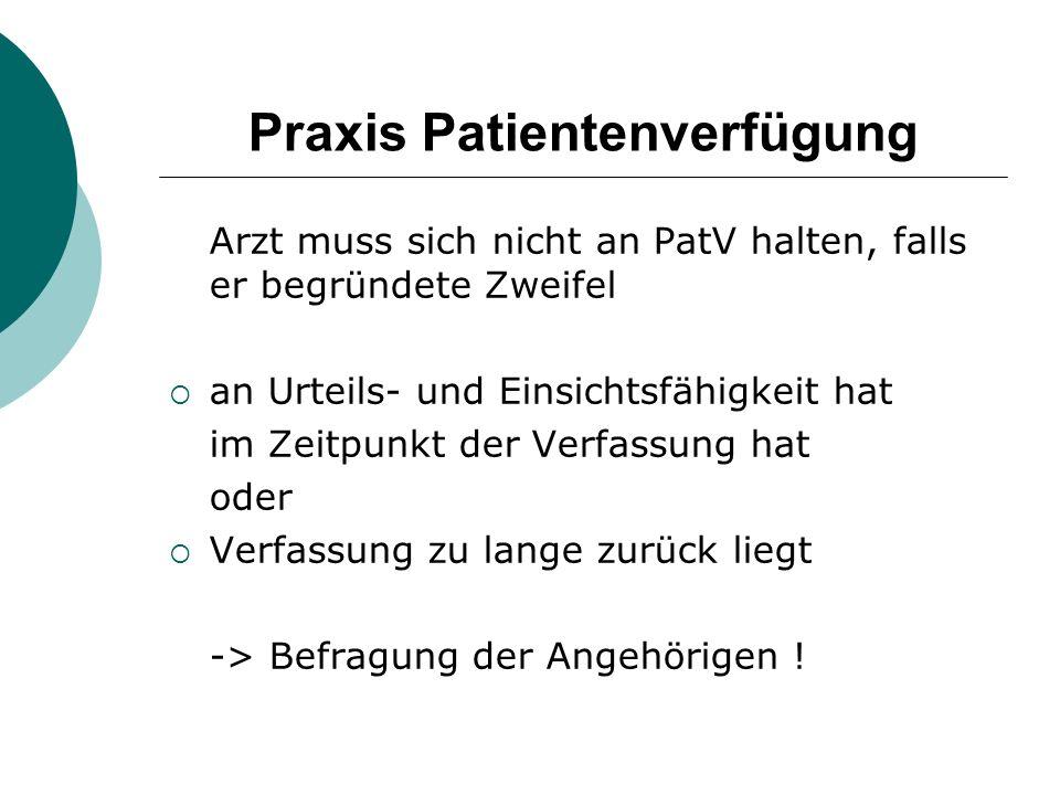 Praxis Patientenverfügung Arzt muss sich nicht an PatV halten, falls er begründete Zweifel  an Urteils- und Einsichtsfähigkeit hat im Zeitpunkt der V