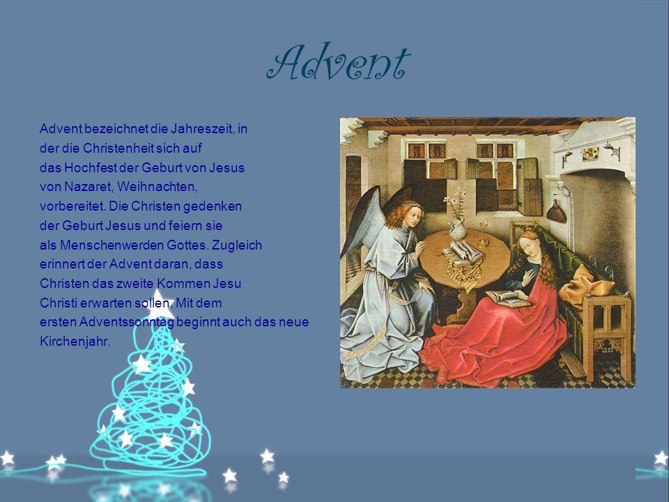 Advent Advent bezeichnet die Jahreszeit, in der die Christenheit sich auf das Hochfest der Geburt von Jesus von Nazaret, Weihnachten, vorbereitet.