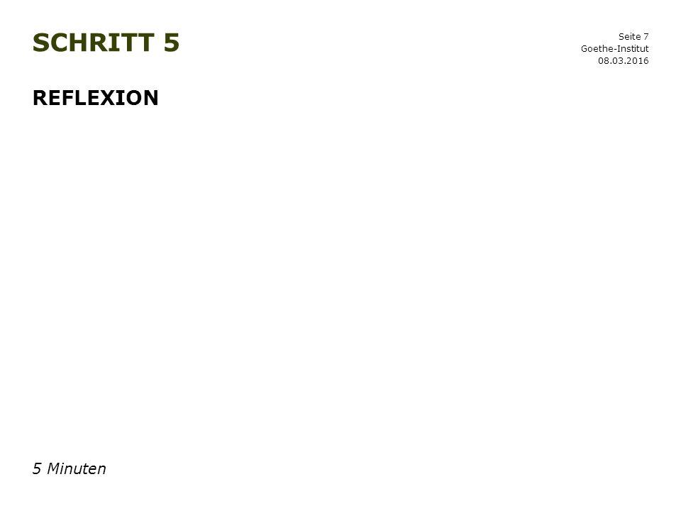 Seite 7 SCHRITT 5 08.03.2016 Goethe-Institut REFLEXION 5 Minuten