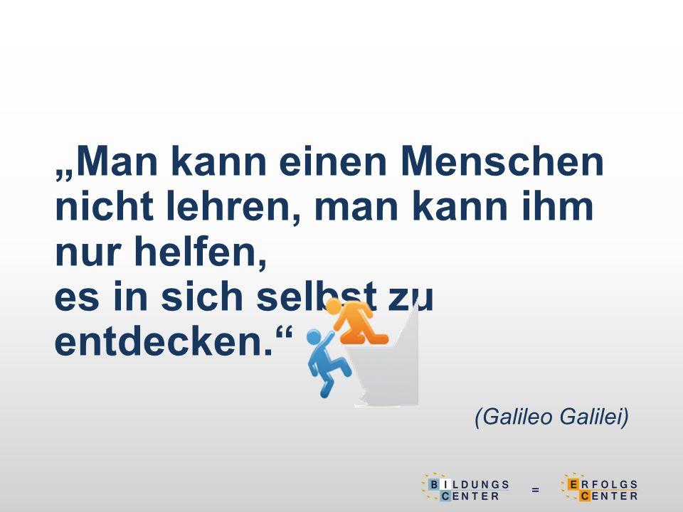 """""""Man kann einen Menschen nicht lehren, man kann ihm nur helfen, es in sich selbst zu entdecken. (Galileo Galilei)"""