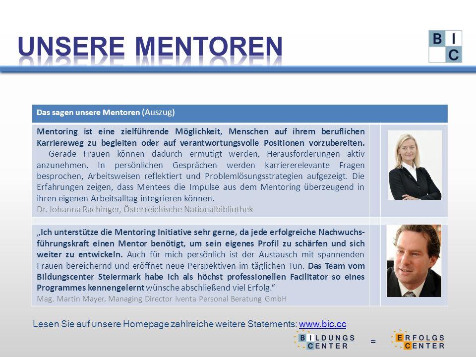 Das sagen unsere Mentoren (Auszug) Mentoring ist eine zielführende Möglichkeit, Menschen auf ihrem beruflichen Karriereweg zu begleiten oder auf verantwortungsvolle Positionen vorzubereiten.