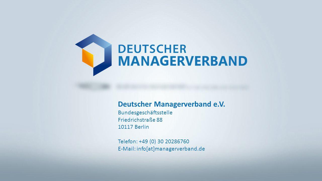 Deutscher Managerverband e.V. Bundesgeschäftsstelle Friedrichstraße 88 10117 Berlin Telefon: +49 (0) 30 20286760 E-Mail: info[at]managerverband.de