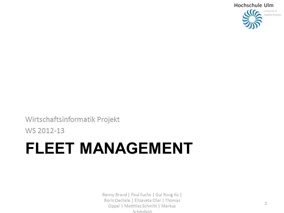 FLEET MANAGEMENT Wirtschaftsinformatik Projekt WS 2012-13 Benny Brand | Paul Fuchs | Gui Rong Ko | Boris Oechsle | Elizaveta Olar | Thomas Oppel | Matthias Schmitt | Markus Schönfeld 1
