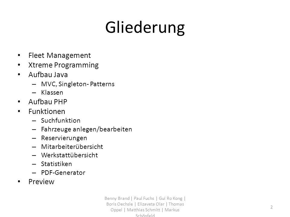 Gliederung Fleet Management Xtreme Programming Aufbau Java – MVC, Singleton- Patterns – Klassen Aufbau PHP Funktionen – Suchfunktion – Fahrzeuge anleg