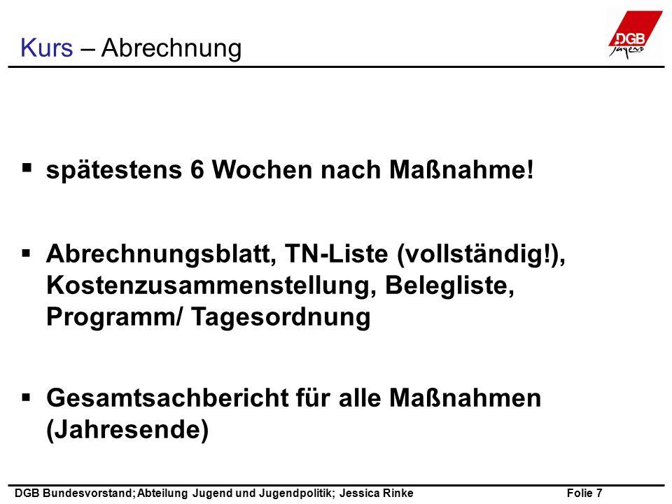 Folie 6 DGB Bundesvorstand; Abteilung Jugend und Jugendpolitik; Jessica Rinke Kurs – Festbetragsförderung  pro TN-Tag € 34,00 (An- und Abreisetag gelten je als voller Tag) – auch Teamer/in* und Referent/in*  Festbetrag zur Abgeltung der Reisekosten je TN € 51,00 (sobald € 1,00 Fahrkosten entstanden sind, kann dieser Festbetrag für alle TN abgerechnet werden – BRKG beachten) – nicht für Teamer/in und Referent/in  Honorar für ein/e (!) Referent/in € 256,00 pro Tag (nur wenn nicht bereits öffentlich gefördert) *Teamer/in +Referent/in, die an der durchführenden Bildungsstätte beschäftigt sind, dürfen nicht gefördert werden.