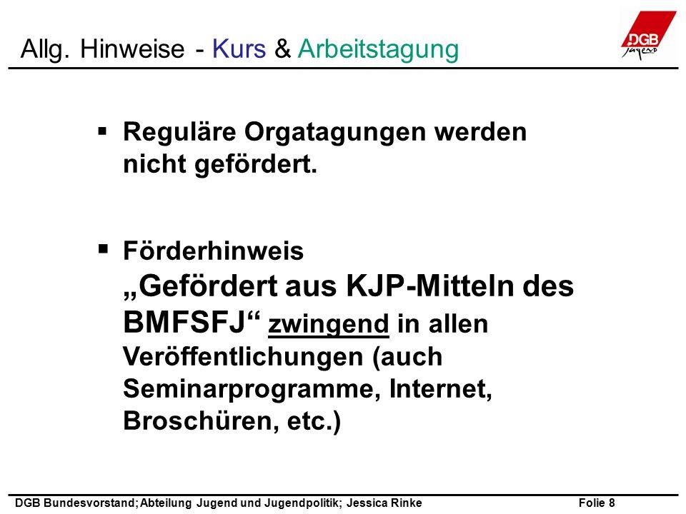 Folie 7 DGB Bundesvorstand; Abteilung Jugend und Jugendpolitik; Jessica Rinke Kurs – Abrechnung  spätestens 6 Wochen nach Maßnahme.