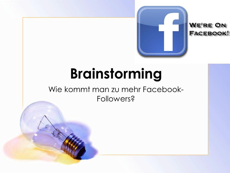 Brainstorming Wie kommt man zu mehr Facebook- Followers?