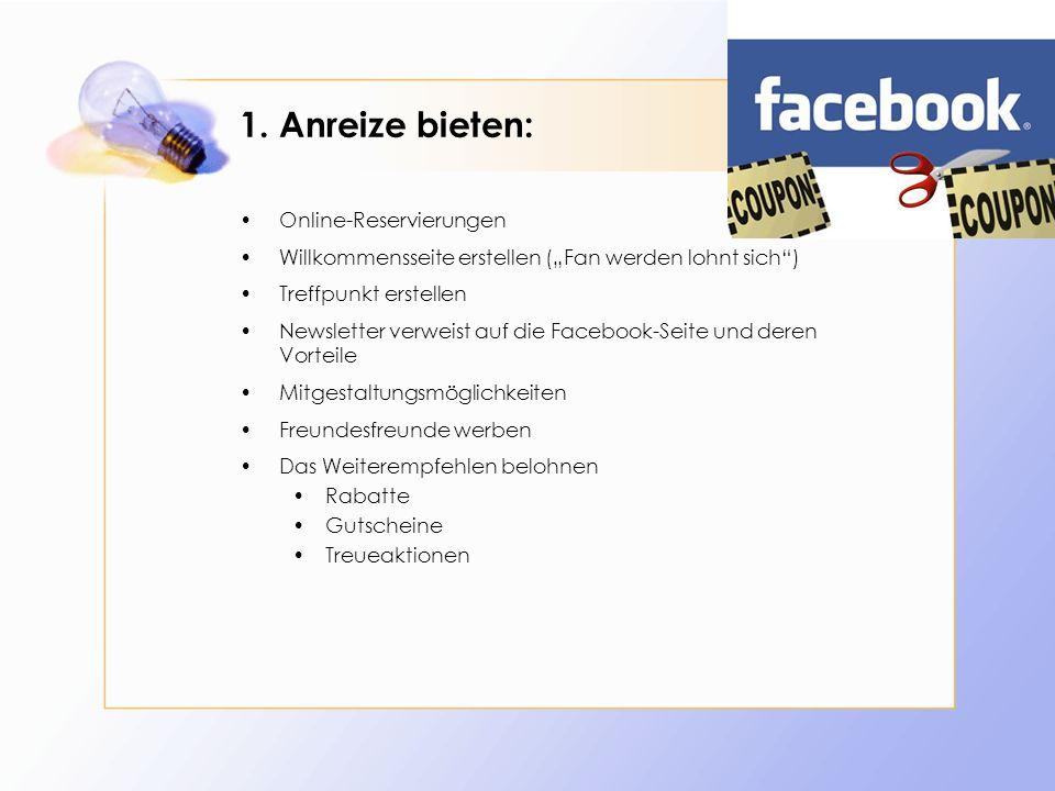 """1. Anreize bieten: Online-Reservierungen Willkommensseite erstellen (""""Fan werden lohnt sich"""") Treffpunkt erstellen Newsletter verweist auf die Faceboo"""