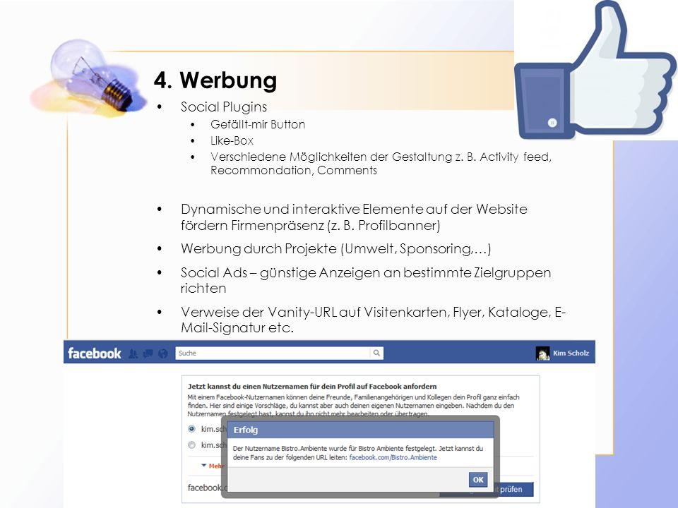 4. Werbung Social Plugins Gefällt-mir Button Like-Box Verschiedene Möglichkeiten der Gestaltung z. B. Activity feed, Recommondation, Comments Dynamisc