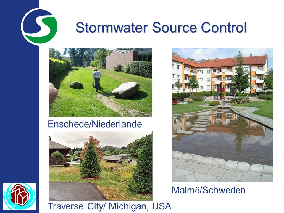Folie 4 Stormwater Source Control Enschede/Niederlande Malm ö /Schweden Traverse City/ Michigan, USA