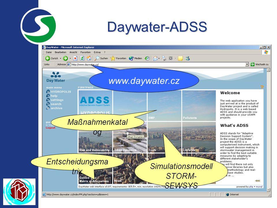 Folie 6 Daywater-ADSS www.daywater.cz Entscheidungsma trix Simulationsmodell STORM- SEWSYS Maßnahmenkatal og