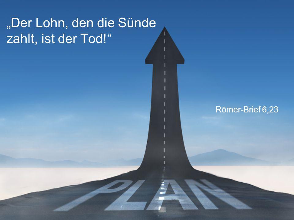"""Römer-Brief 6,23 """"Der Lohn, den die Sünde zahlt, ist der Tod!"""