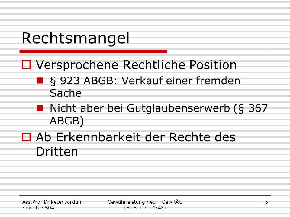 Ass.Prof.Dr.Peter Jordan, Sowi-Ü SS04 Gewährleistung neu - GewRÄG (BGBl I 2001/48) 5 Rechtsmangel  Versprochene Rechtliche Position § 923 ABGB: Verka