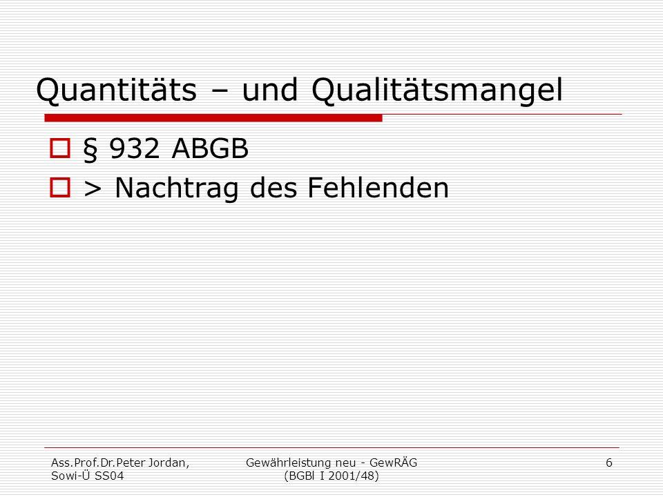 Ass.Prof.Dr.Peter Jordan, Sowi-Ü SS04 Gewährleistung neu - GewRÄG (BGBl I 2001/48) 6 Quantitäts – und Qualitätsmangel  § 932 ABGB  > Nachtrag des Fehlenden
