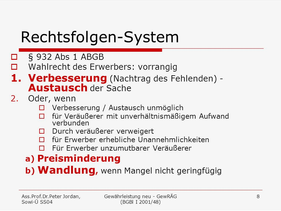 Ass.Prof.Dr.Peter Jordan, Sowi-Ü SS04 Gewährleistung neu - GewRÄG (BGBl I 2001/48) 8 Rechtsfolgen-System  § 932 Abs 1 ABGB  Wahlrecht des Erwerbers: