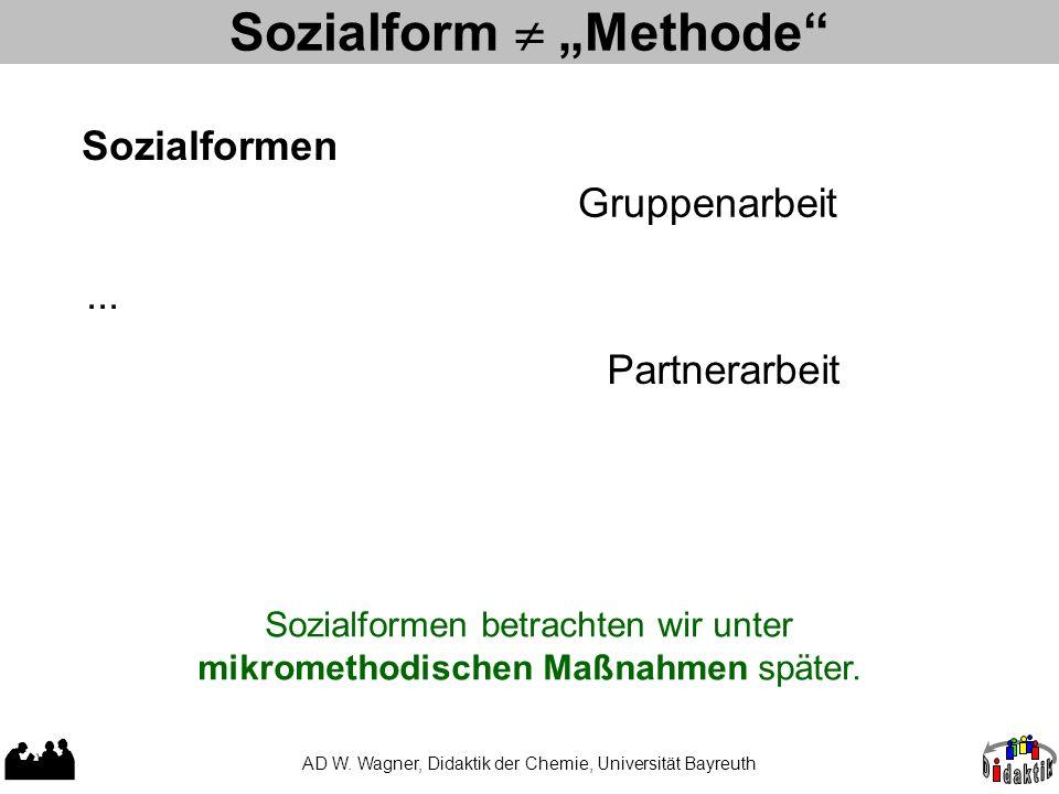 """AD W. Wagner, Didaktik der Chemie, Universität Bayreuth Sozialform  """"Methode"""" Gruppenarbeit Partnerarbeit Sozialformen... Sozialformen betrachten wir"""