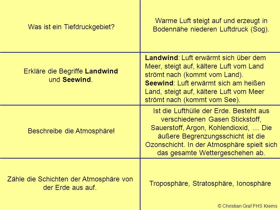 © Christian Graf PHS Krems Was ist ein Tiefdruckgebiet? Warme Luft steigt auf und erzeugt in Bodennähe niederen Luftdruck (Sog). Erkläre die Begriffe