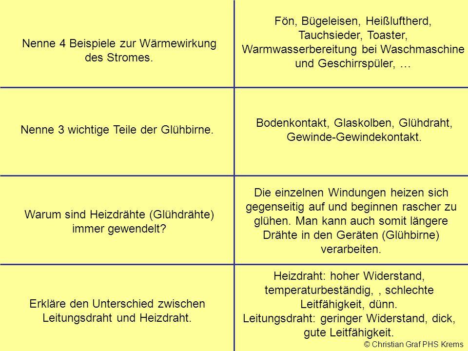 © Christian Graf PHS Krems Nenne 4 Beispiele zur Wärmewirkung des Stromes. Fön, Bügeleisen, Heißluftherd, Tauchsieder, Toaster, Warmwasserbereitung be