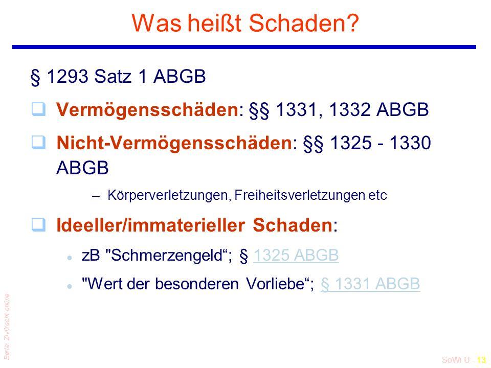 SoWi Ü - 13 Barta: Zivilrecht online Was heißt Schaden? § 1293 Satz 1 ABGB qVermögensschäden: §§ 1331, 1332 ABGB qNicht-Vermögensschäden: §§ 1325 - 13