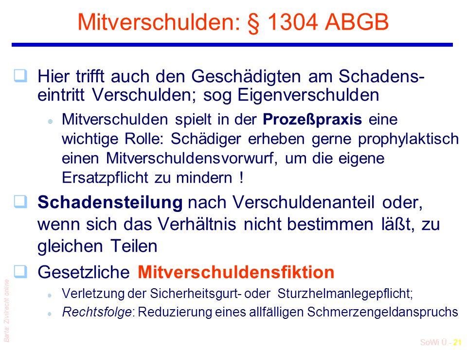 SoWi Ü - 21 Barta: Zivilrecht online Mitverschulden: § 1304 ABGB qHier trifft auch den Geschädigten am Schadens- eintritt Verschulden; sog Eigenversch