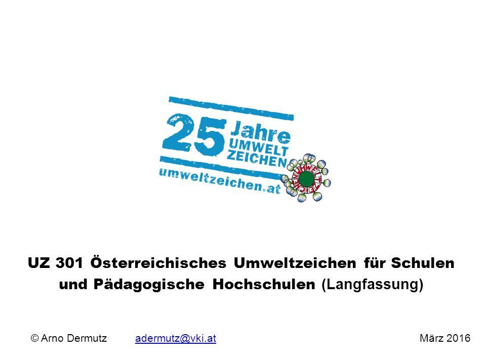 © Arno Dermutz adermutz@vki.at März 2016adermutz@vki.at UZ 301 Österreichisches Umweltzeichen für Schulen und Pädagogische Hochschulen (Langfassung)
