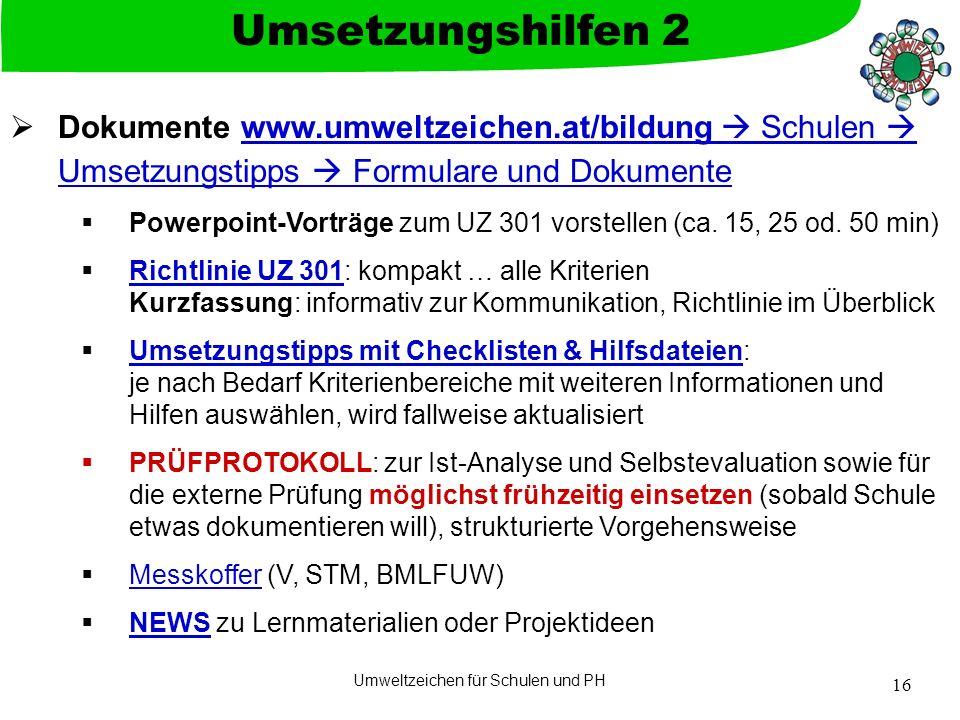 Umweltzeichen für Schulen und PH 16  Dokumente www.umweltzeichen.at/bildung  Schulen  Umsetzungstipps  Formulare und Dokumentewww.umweltzeichen.at