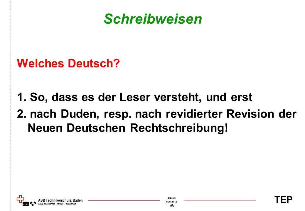 TEP 09.03.2016 11 &[Datei] ABB Technikerschule, Baden Eidg. anerkannte höhere Fachschule Schreibweisen Welches Deutsch? 1. So, dass es der Leser verst