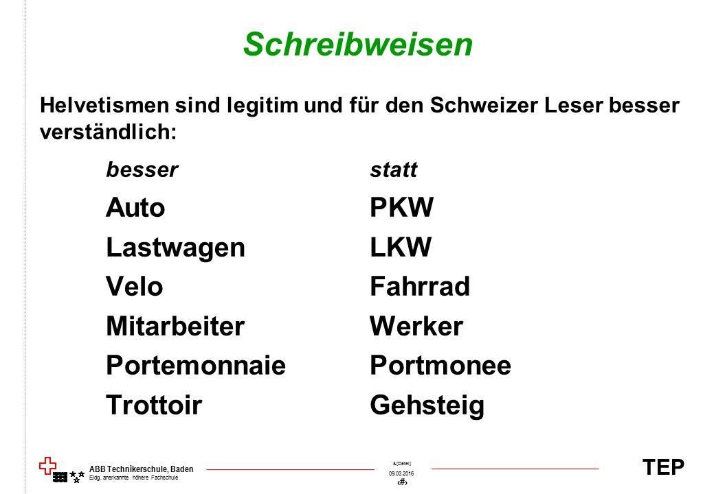 TEP 09.03.2016 12 &[Datei] ABB Technikerschule, Baden Eidg. anerkannte höhere Fachschule Schreibweisen Helvetismen sind legitim und für den Schweizer