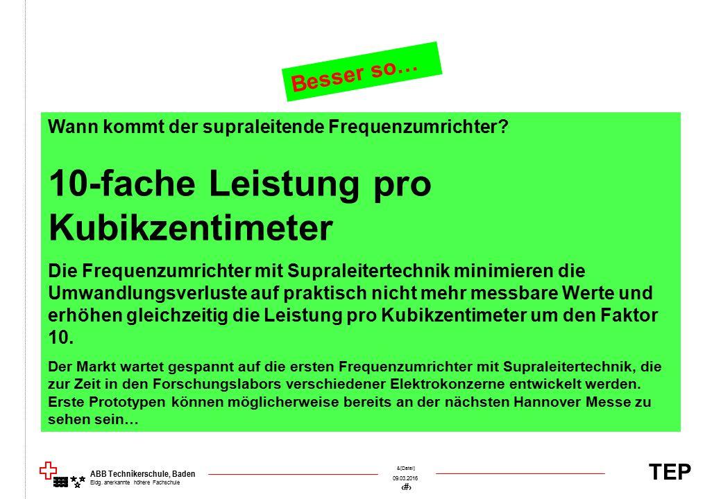TEP 09.03.2016 22 &[Datei] ABB Technikerschule, Baden Eidg. anerkannte höhere Fachschule Wann kommt der supraleitende Frequenzumrichter? 10-fache Leis