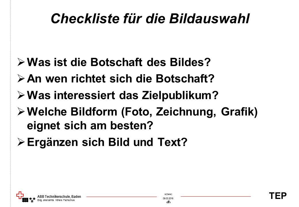 TEP 09.03.2016 29 &[Datei] ABB Technikerschule, Baden Eidg. anerkannte höhere Fachschule Checkliste für die Bildauswahl  Was ist die Botschaft des Bi
