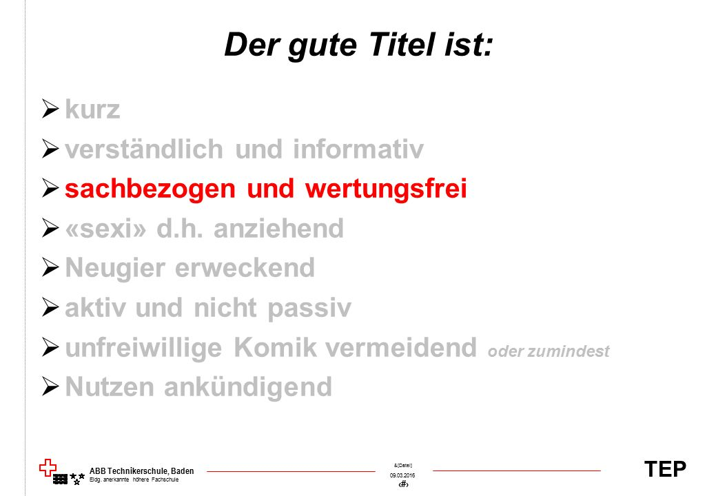 TEP 09.03.2016 45 &[Datei] ABB Technikerschule, Baden Eidg. anerkannte höhere Fachschule Der gute Titel ist:  kurz  verständlich und informativ  sa